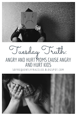 Tuesday Truth:  Angry and Hurt Moms Cause Angry And Hurt Kids