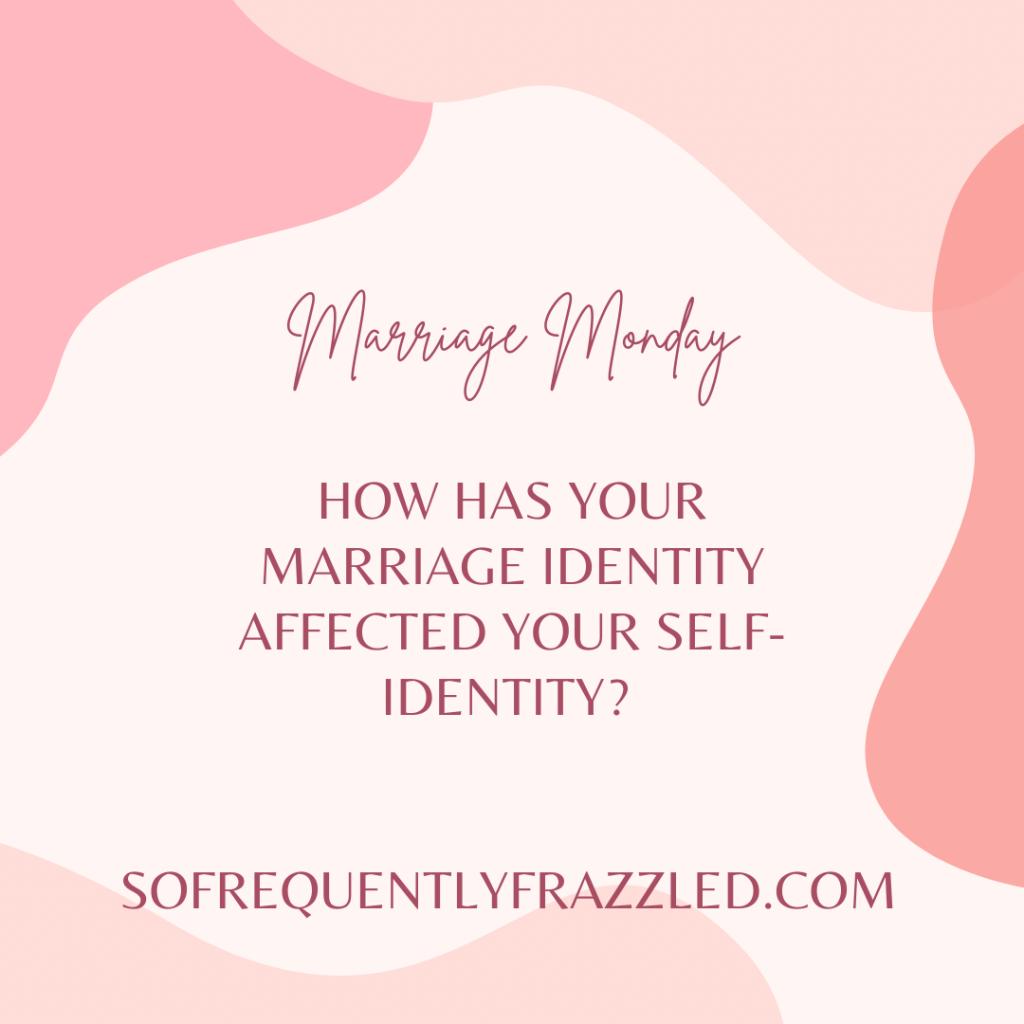 Marriage Monday:  Striking a Balance Between Marital Identity and Self Identity (8.9.21)